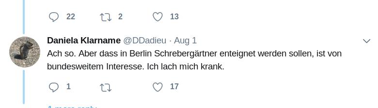 Ach so. Aber dass in Berlin Schrebergärtner enteignet werden sollen, ist von bundesweitem Interesse. Ich lach mich krank.